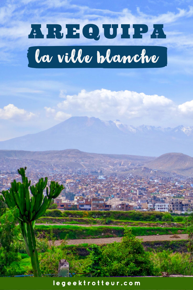 Découverte d'Arequipa, la ville blanche | Le Geek Trotteur